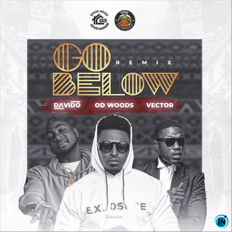 OD Woods Go Below (Remix) Ft. Davido & Vector